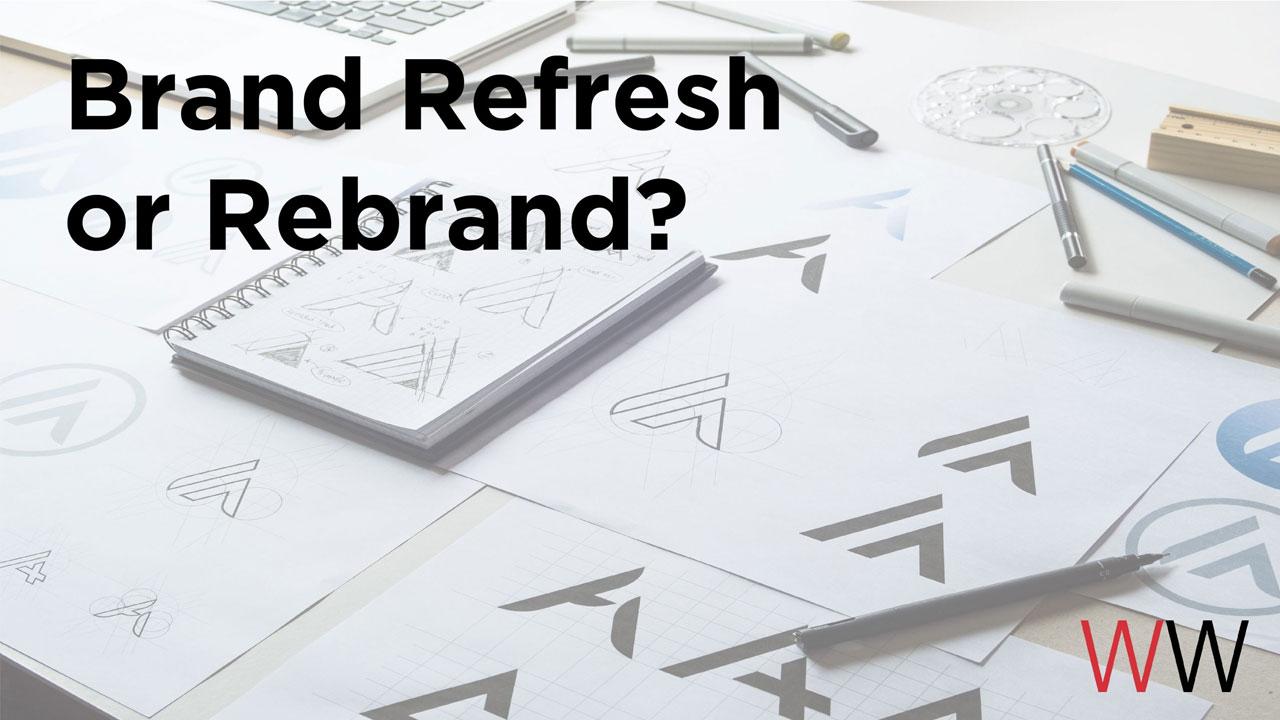Brand Refresh or Rebrand?